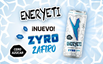 ENERYETI ZYRO ZAFIRO, NUEVO LANZAMIENTO DE LA GAMA CERO AZÚCAR